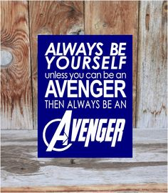 Always be YOURSELF, unless you can be an AVENGER than always be an AVENGER- child, teen, super hero, hero, man cave Home Decor wood sign by invinyl on Etsy https://www.etsy.com/listing/229457115/always-be-yourself-unless-you-can-be-an