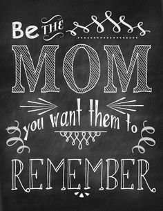 be the mom you want them to remember - a free printable to remind you to stop…