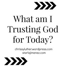 What am I Trusting God for Today?