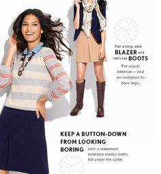 Pair a long, dark BLAZER and fall's tall BOOTS For visual balance – and an invitation to bare legs.  KEEP A BUTTON–DOWN FROM LOOKING BORING ...