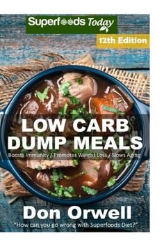 Low Carb Dump Meals: Over 185+ Low Carb Slow Cooker Meals, Dump Dinners Recipes, Quick & Easy Cooking Recipes, Antioxidants & Phytochemicals, Soups ... Weight Loss Transformation Book) (Volume 2) - http://www.darrenblogs.com/2017/04/low-carb-dump-meals-over-185-low-carb-slow-cooker-meals-dump-dinners-recipes-quick-easy-cooking-recipes-antioxidants-phytochemicals-soups-weight-loss-transformation-book-volume-2/
