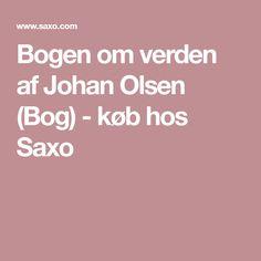 Bogen om verden af Johan Olsen (Bog) - køb hos Saxo