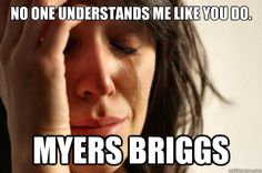 No one understands me like you do, Myers Briggs.