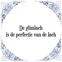 De glimlach is de perfectie van de lach - Bekijk of bestel deze Tegel nu op Tegelspreuken.nl