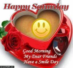 Happy Saturday Good Morning My Dear Friends good morning saturday saturday quotes good morning quotes happy saturday saturday quote happy saturday quotes quotes for saturday good morning saturday saturday quotes for friends coffee saturday quotes