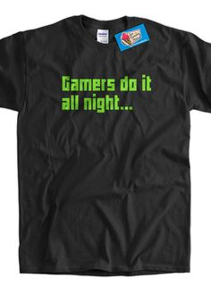 Gamers Do It All Night T-Shirt Gaming T-Shirt Video Game T-Shirt Gifts for Guys Screen Printed T-Shirt Tee Shirt T Shirt Mens Ladies Womens