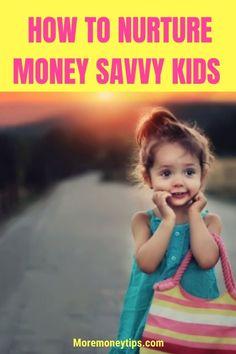 Savvy tips for parents and caregivers to nurture money savvy kids. MOREmoneytips.com #kids #financetips #personalfinance