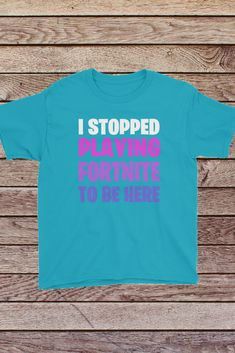 917f74851 I Stopped Playing Fortnite To Be Here: Funny t-shirts for boys and girls