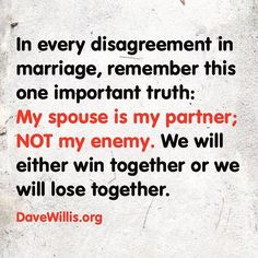 The 8 habits of every happy couple Dave Willis marriage quote in every disagreement in marriage remember this one truth my spouse is my partner not my enemy we will win together or lose together Godly Marriage, Marriage Goals, Marriage Relationship, Love And Marriage, Relationship Problems, Happy Marriage Quotes, Successful Marriage Quotes, Broken Marriage Quotes, Beautiful Marriage Quotes