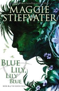 Blue Lily, Lily Blue The Raven Cycle #3 ☆☆☆☆.5