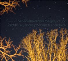The heavens declare the glory of God. Psalm 19:1