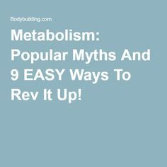 Metabolism: Popular Myths And 9 EASY Ways To Rev It Up!