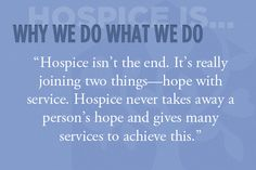 """""""Hospice isn't the end. It's really joining two things—hope with service. Hospice never takes away a person's hope and gives many services to achieve this."""" #hospice Hospice Social Worker, Hospice Nurse, Hospice Quotes, Nurse Quotes, Grief Support, Life Care, Memories Quotes, Nurse Stuff, End Of Life"""
