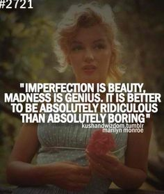 """Imperfection is beauty, madness is genius and it's better to be absolutely ridiculous than absolutely boring."" - Marilyn Monroe The next step is finding the beauty in the imperfections. Favorite Words, Favorite Quotes, Favorite Things, Marilyn Monroe Quotes, Marylin Monroe, Imperfection Is Beauty, Norma Jeane, Favim, Picture Quotes"