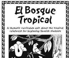 """A Thematic curriculum unit about the tropical rainforest for beginning Spanish students"""