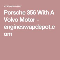 Porsche 356 With A Volvo Motor - engineswapdepot.com
