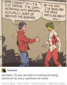 I don't know why he's so surprised all the time thou. If he's robin-in-training, then he should expect these kind of things to happen<<< he's not taken by surprise. Tim was the biggest fangirl before he actually became Robin Comic Book Heroes, Comic Books, Tim Drake Red Robin, Bat Boys, Dc Memes, Batman Universe, Batman Family, Dc Characters, Detective Comics