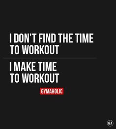 I make time to workout workout exercise workout quotes exercise quotes