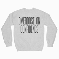 Overdose On Confidence Drake Sweatshirt Available In Size Crew Neck Sweatshirt, T Shirt, Graphic Tees, Graphic Sweatshirt, Over Dose, Confidence, Cool Designs, Shirt Designs