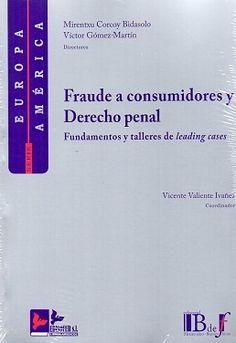 """FRAUDE a consumidores y derecho penal : fundamentos y talleres de """"leading cases"""" / Mirentxu Corcoy Bidasolo, Víctor Gómez Martín, directores ; Vicente Valiente Ivañez. 2016"""