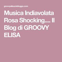 Musica Indiavolata Rosa Shocking.... Il Blog di GROOVY ELISA