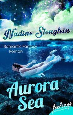 Aurora Sea - Nadine Stenglein - Fantasy - Vor Jahren verschwand das Flugzeug, in dem ihre Eltern saßen, spurlos über dem Meer ...