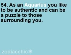 As an Aquarius-- this is my biggest obstacle. No one ever seems to know how to take me- or understand where I'm coming from. I'd rather be different than follow along with the rest of the sheep.