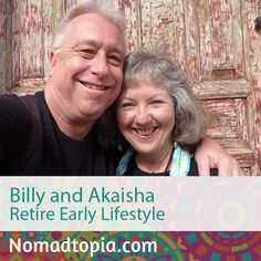 Billy and Akaisha retired at age 38 in 1991—long before Skype, email, and online bill pay!—and have been traveling the world for the past 25 years. Listen to their story on Nomadtopia Radio http://www.nomadtopia.com/billyandakaisha/