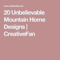 20 Unbelievable Mountain Home Designs | CreativeFan