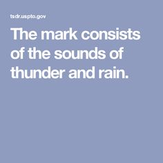 The mark consists of the sounds of thunder and rain.