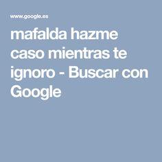 mafalda hazme caso mientras te ignoro - Buscar con Google