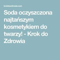 Soda oczyszczona najtańszym kosmetykiem do twarzy! - Krok do Zdrowia Health Remedies, Life Hacks, Hair Beauty, Nutrition, Face, Tips, Wax, The Face, Faces