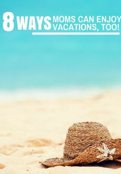 Eight Ways Moms Can Enjoy Vacations Too