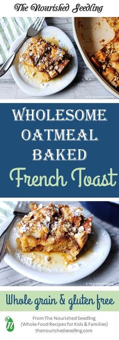A simple dish that can easily be prepared the night before, this baked French toast offers a healthful alternative to white bread with sprouted or whole grain bread.  Additionally, it is high in protein from eggs, milk and oatmeal, and is a hearty breakfast for anyone.