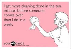 I think that's the only time I clean!!! JK... Or am I...