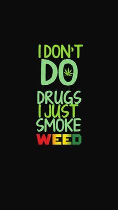 I don't do drugs I just smoke weed Smoke Weed Wallpaper, Trippy Wallpaper, Screen Wallpaper, Mobile Wallpaper, Bts Wallpaper, Weed Backgrounds, Cute Wallpaper Backgrounds, Wallpaper Quotes, Weed