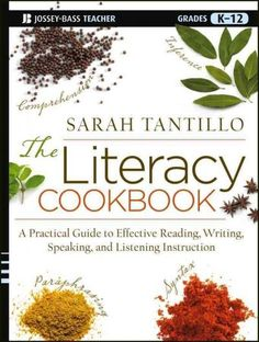 The Literacy Cookbook: A Practical Guide to Effective Reading, Writing, Speaking, and Listening Instruction: Grad...