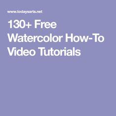 130+ Free Watercolor How-To Video Tutorials #watercolorarts