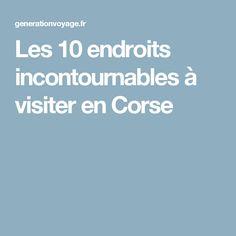 Les 10 endroits incontournables à visiter en Corse