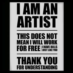Yo soy un artista. Esto no significa que voy a trabajar gratis. Tengo cuentas como usted. Gracias por entender