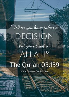"#226 The Quran 03:159 (Surah al-Imran)""""When you have taken a decision, put your trust in Allah."" """