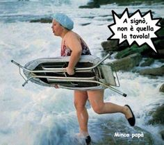 Determined woman: Ma io non voglio fare surf,.. voglio cambiare vita e buttare sto coso  ..................................But I do not want to surf, .. I want to change my life and throw this thing