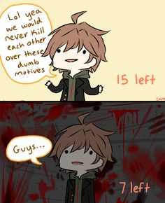 Pretty much XD Naegi: wait what is this red stuff on the walls? Blood? No, blood is pink... (only Dangan Ronpa fans will get it XD)