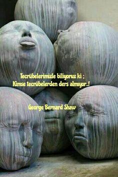 Tecrübelerimizle biliyoruz ki ; kimse tecrübelerden ders almıyor..! /George Bernard Shaw