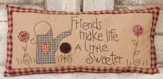 Sewing Pillows Stitched Pillow -Friends Make Life . Applique Pillows, Patchwork Pillow, Sewing Pillows, Quilted Pillow, Applique Patterns, Primitive Embroidery, Primitive Stitchery, Primitive Crafts, Primitive Christmas