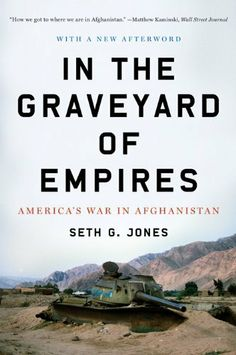 In the Graveyard of Empires: America's War in Afghanistan by Seth G. Jones. $11.47. 464 pages. Author: Seth G. Jones. Publisher: W. W. Norton & Company; 1 edition (April 12, 2010)