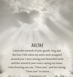 I Miss You Mom... I can feel your hand in mine. I can feel your back and how it felt as I rubbed it. Oh how you loved me rubbing your back. Your head on my shoulder...finally I was able to return the favor...a strong shoulder to lean on.