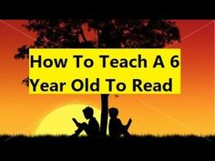 How To Teach A 6 Year Old To Read - Teach Your Child to Read