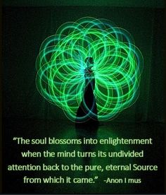 """anon-i-mus: """" The soul blossoms into enlightenment when the mind turns its undivided attention back to the pure, eternal source of love from which it came. ~Anon I mus for more of Anon I mus' teachings visit. Spiritual Enlightenment, Spiritual Wisdom, Spiritual Growth, Spiritual Awakening, Spiritual Thoughts, Spiritual Healer, Spiritual Meditation, Consciousness Quotes, Higher Consciousness"""