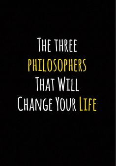 These three philosophers have completely changed my perspective on life.